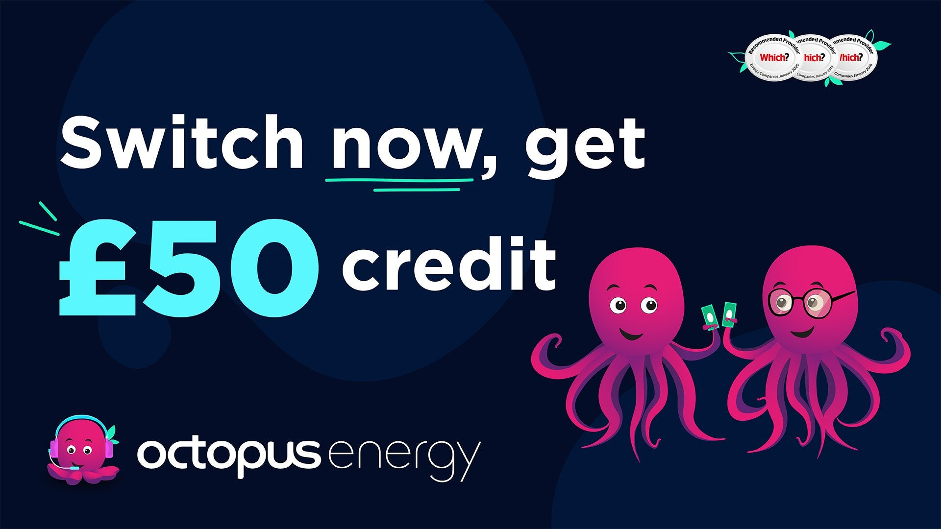 Switch to Octopus and get £50 credit
